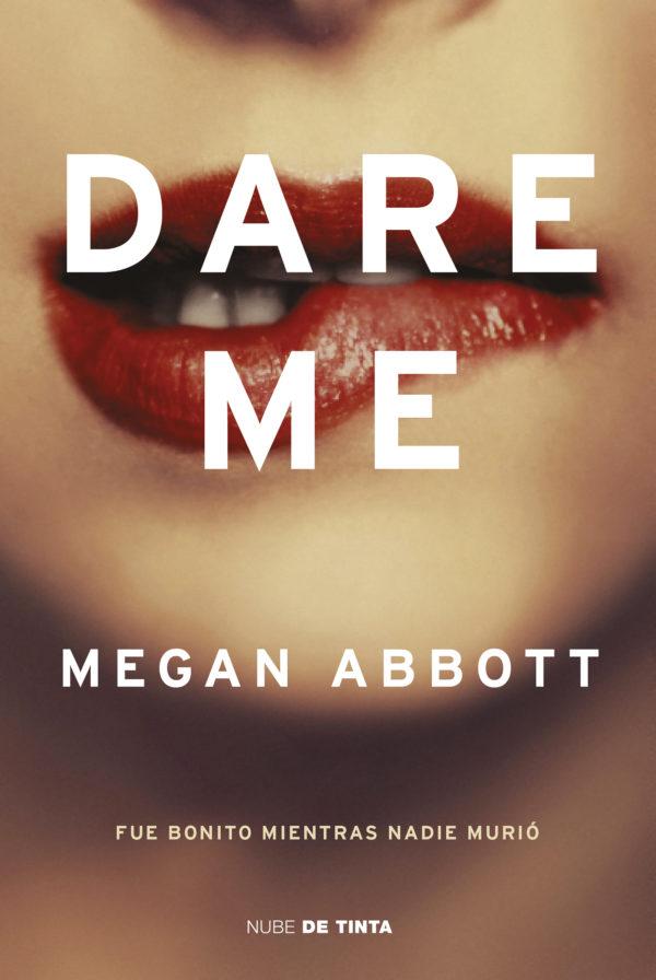 Dare me: Fue bonito mientras nadie murió - Megan Abbott