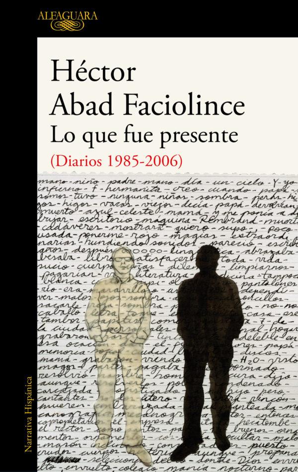 Lo que fue Presente - Héctor Abad Faciolince
