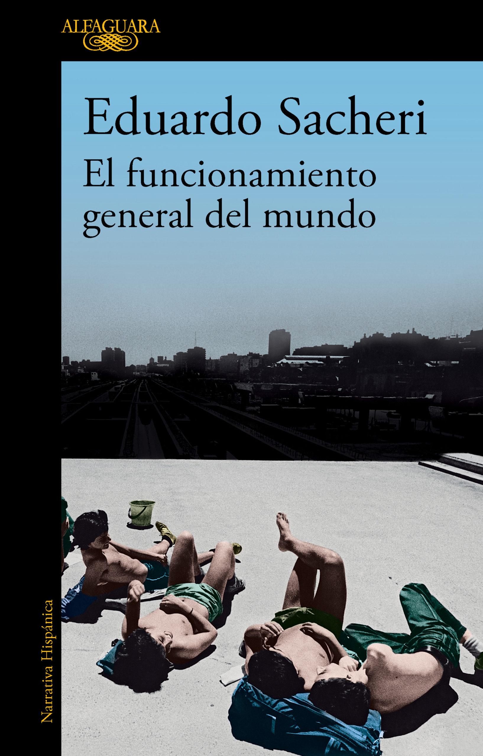 El Funcionamiento General del Mundo - Eduardo Sacheri